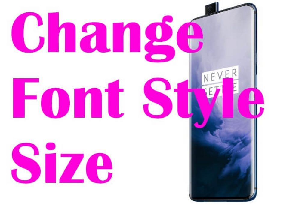 How to change font size and font style on oneplus 7 pro and oneplus 7