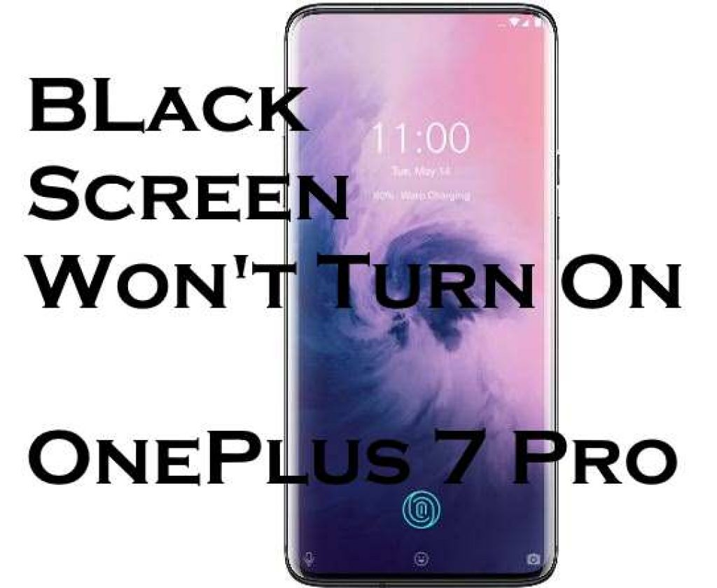 Oneplus 7 pro wont turn on and Black screen