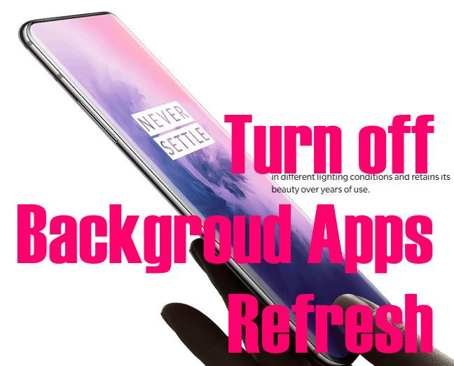 Turn off Background App Refresh on OnePlus 7 Pro with close all apps