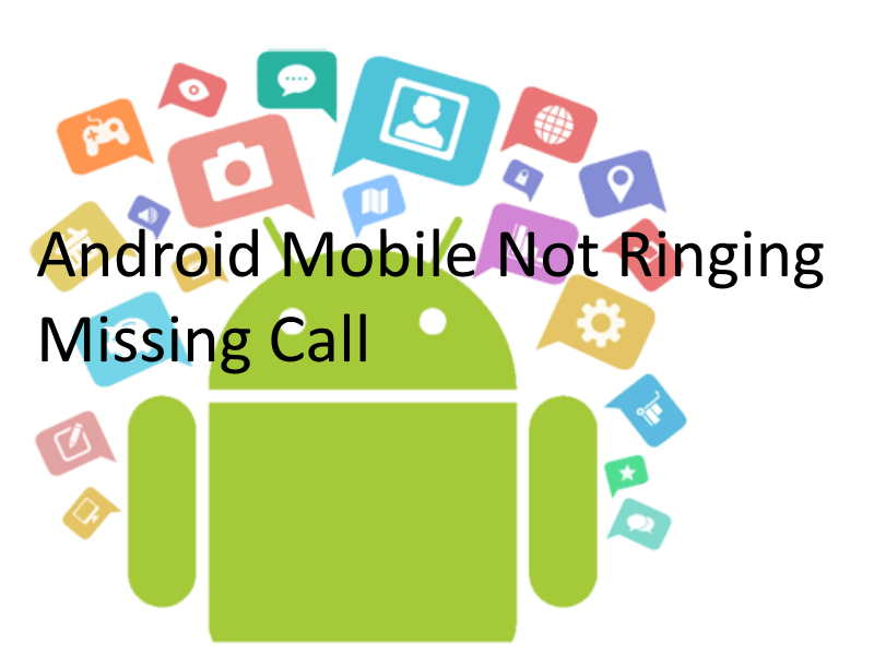 Android Mobile not ringing and missing incoming call