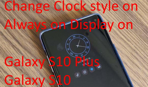 Change Clock style on Always on Display on Galaxy S10 Plus and Galaxy S10