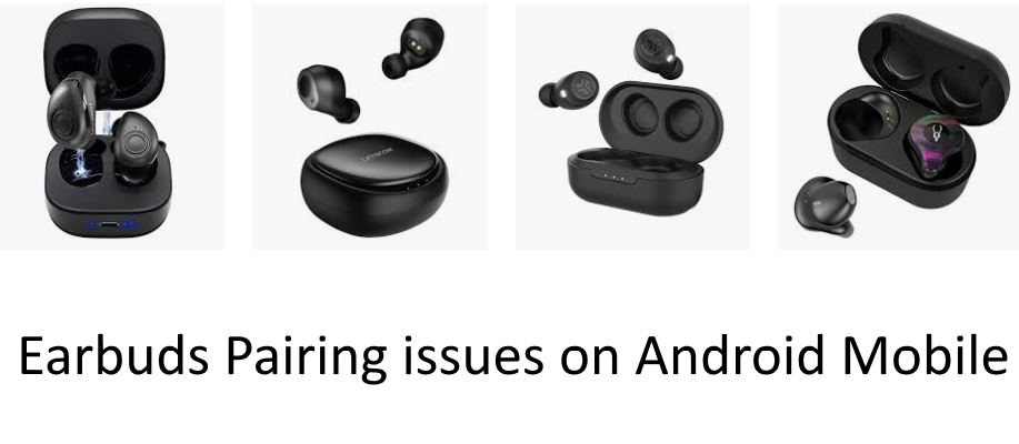 Earbuds pairing problem with android mobile