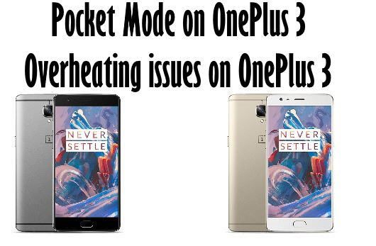 Pocket mode on OnePlus 3 and Overheating issues