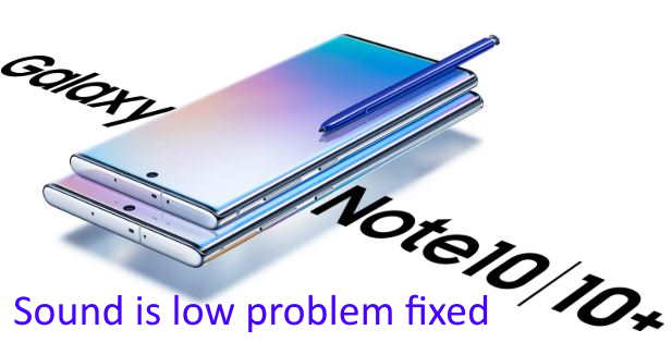Low Sound on Call for Galaxy Note 10 and Galaxy Note 10 Plus