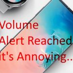 Samsung Galaxy S10 and S10 Plus Showing Volume Limit Reached Alert