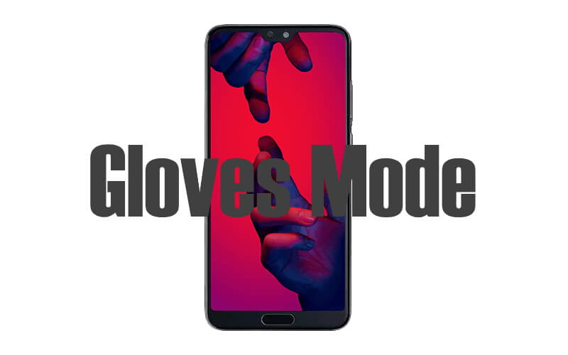 Setup or Enable Gloves mode on Huwai P20 Pro