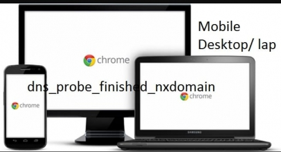 How to fix dns_probe_finished_nxdomain Android Chrome or Windows