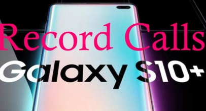How to Record Calls on Galaxy S10 Plus and S10: Auto Record incoming Calls